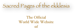 Sacred Pages of the ekklesia   The Official World Wide Website    of